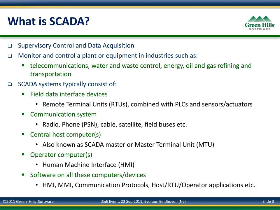 transportation SCADA systems typically consist of: Field data interface devices Remote Terminal Units (RTUs), combined with PLCs and sensors/actuators Communication system Radio, Phone