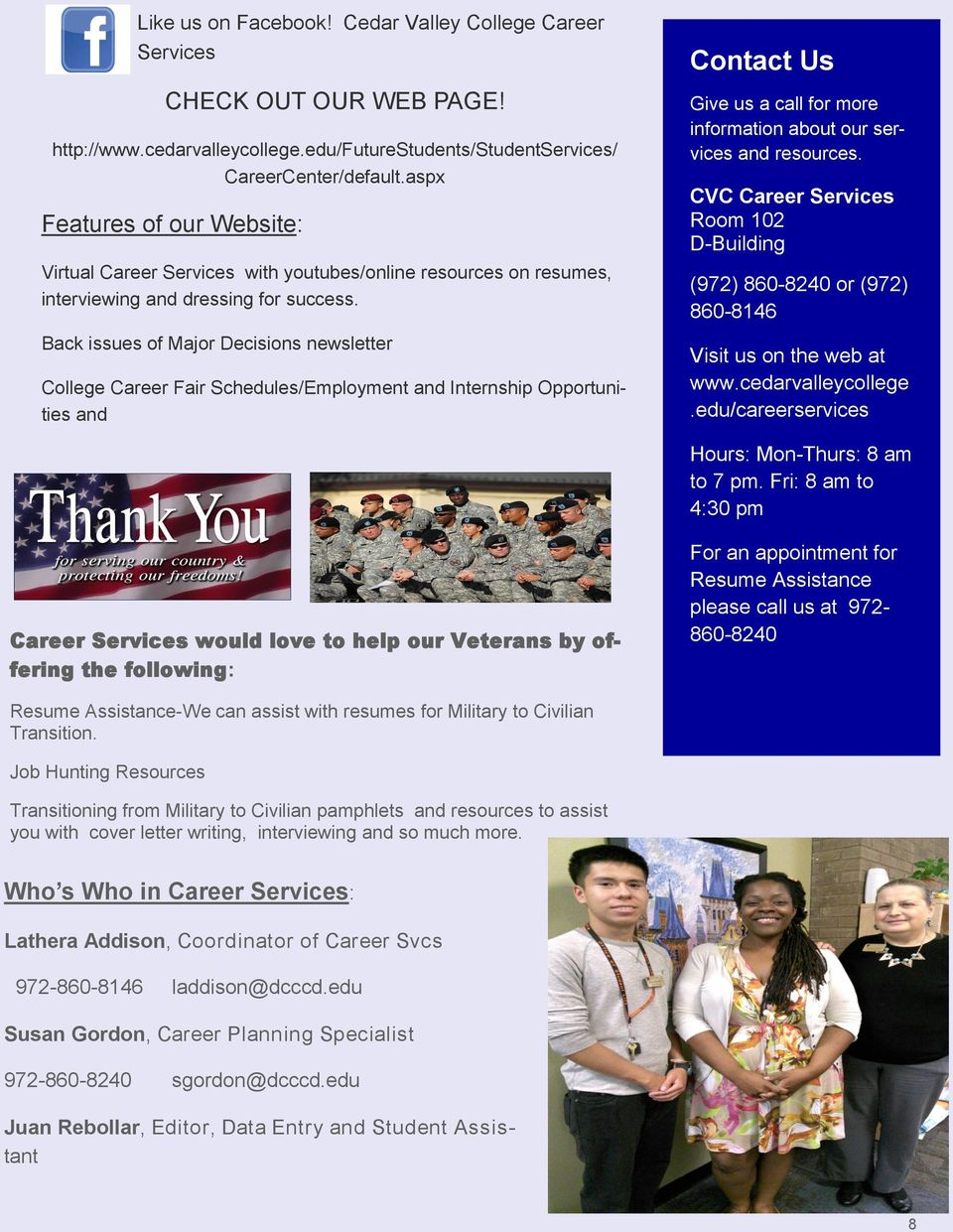 Back issues of Major Decisions newsletter College Career Fair Schedules/Employment and Internship Opportunities and Contact Us Give us a call for more information about our services and resources.