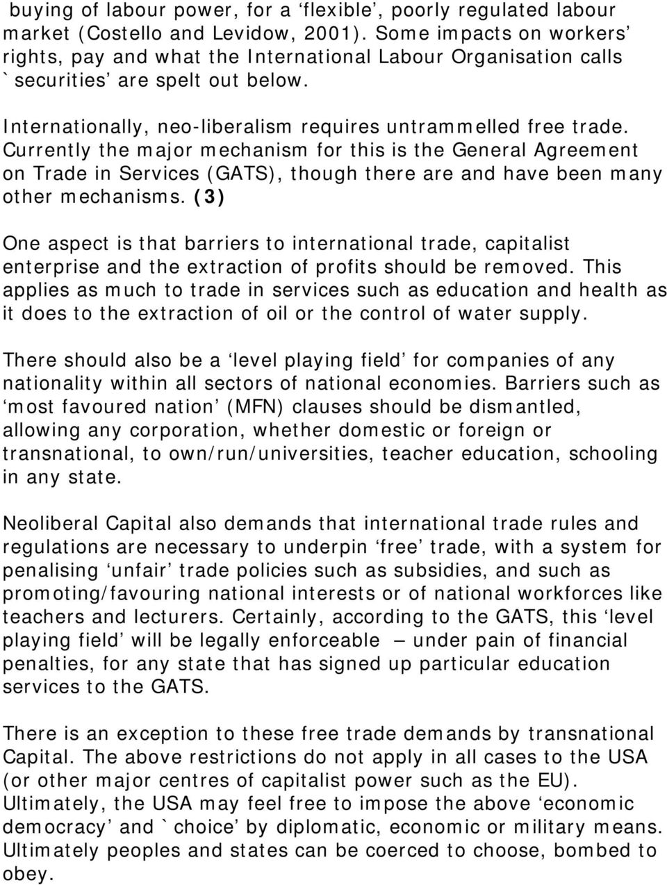 Currently the major mechanism for this is the General Agreement on Trade in Services (GATS), though there are and have been many other mechanisms.