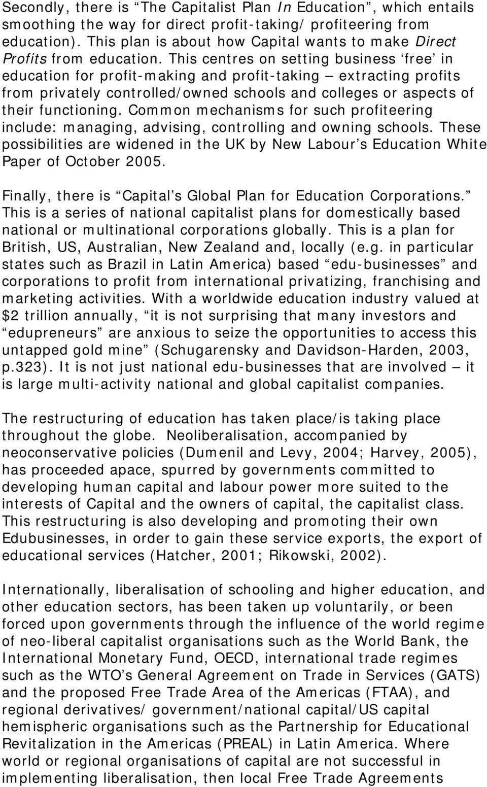 This centres on setting business free in education for profit-making and profit-taking extracting profits from privately controlled/owned schools and colleges or aspects of their functioning.