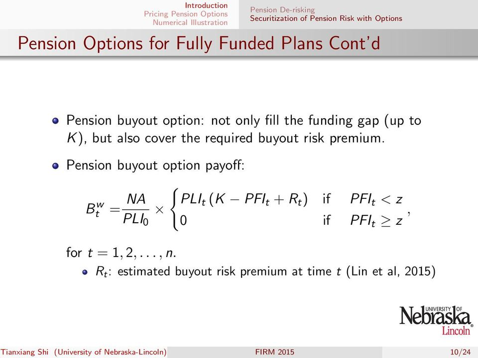 Pension buyout option payoff: B w t = NA PLI 0 { PLI t (K PFI t + R t ) if PFI t < z 0 if PFI t z, for t = 1, 2,..., n.