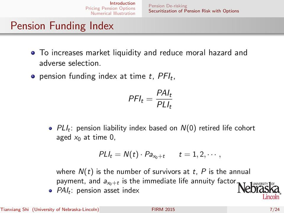 pension funding index at time t, PFI t, PFI t = PAI t PLI t PLI t : pension liability index based on N(0) retired life cohort aged x 0