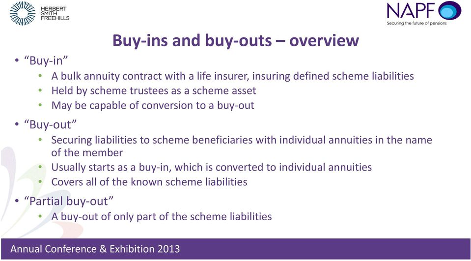 scheme beneficiaries with individual annuities in the name of the member Usually starts as a buy in, which is converted