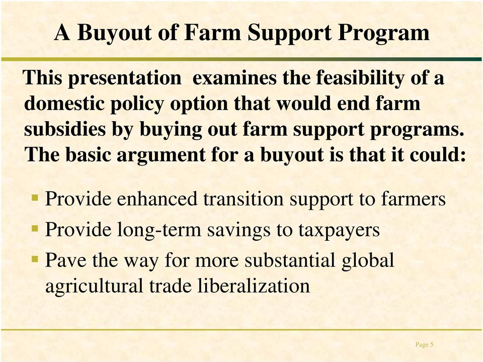 The basic argument for a buyout is that it could: Provide enhanced transition support to farmers