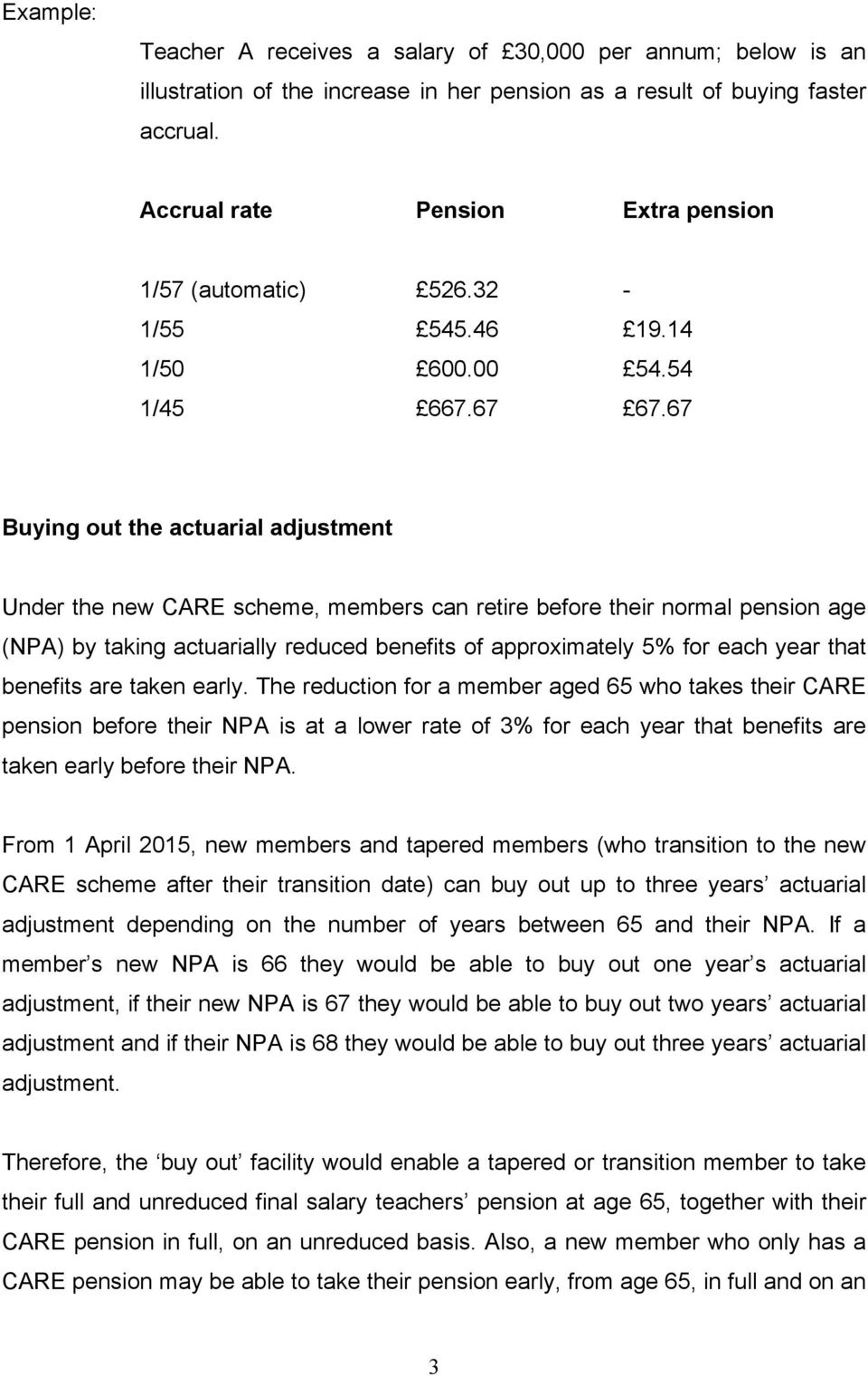 67 Buying out the actuarial adjustment Under the new CARE scheme, members can retire before their normal pension age (NPA) by taking actuarially reduced benefits of approximately 5% for each year