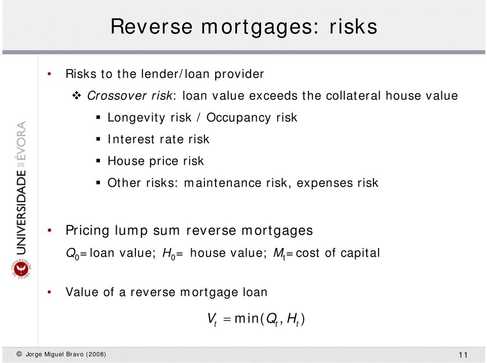 risks: mainenance risk, expenses risk Pricing lump sum reverse morgages Q 0 =loan value; H 0 =