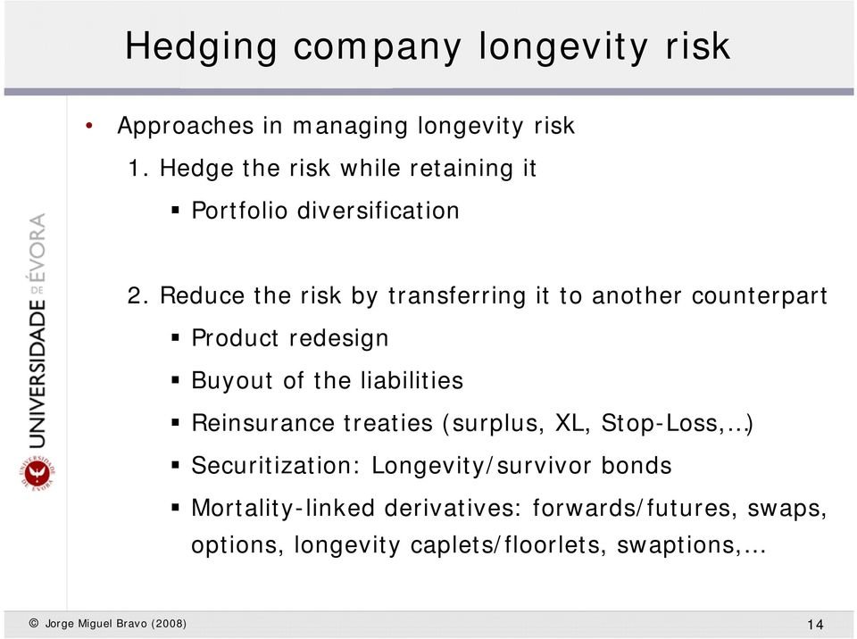 Reduce he risk by ransferring i o anoher counerpar Produc redesign Buyou of he liabiliies Reinsurance