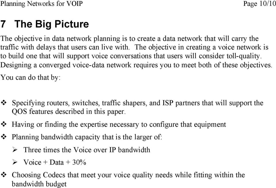 Designing a converged voice-data network requires you to meet both of these objectives.