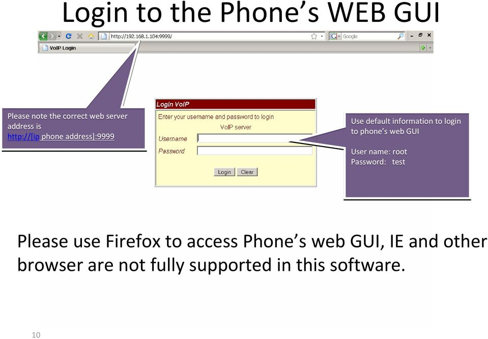 web GUI User name: root Password: test Please use Firefox to access Phone