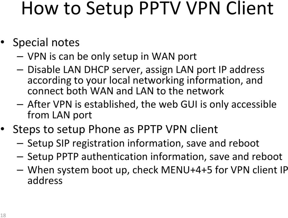 the web GUI is only accessible from LAN port Steps to setup Phone as PPTP VPN client Setup SIP registration information, save