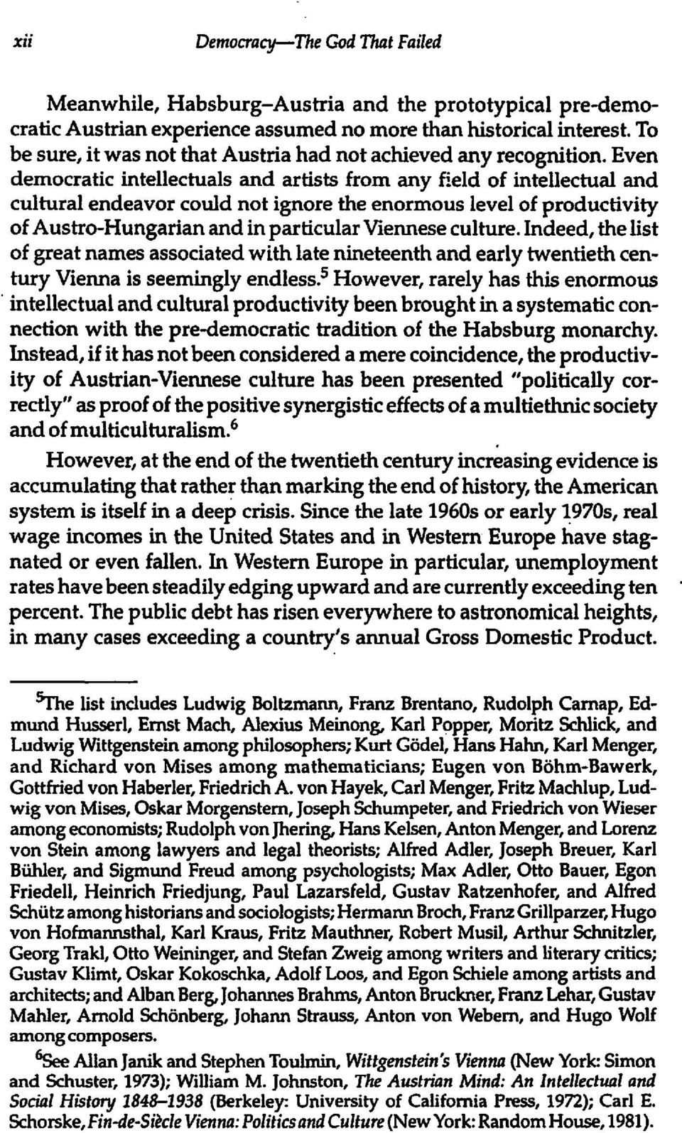 Even democratic intellectuals and artists from any field of intellectual and cultural endeavor could not ignore the enormous level of productivity of Austro-Hungarian and in particular Viennese
