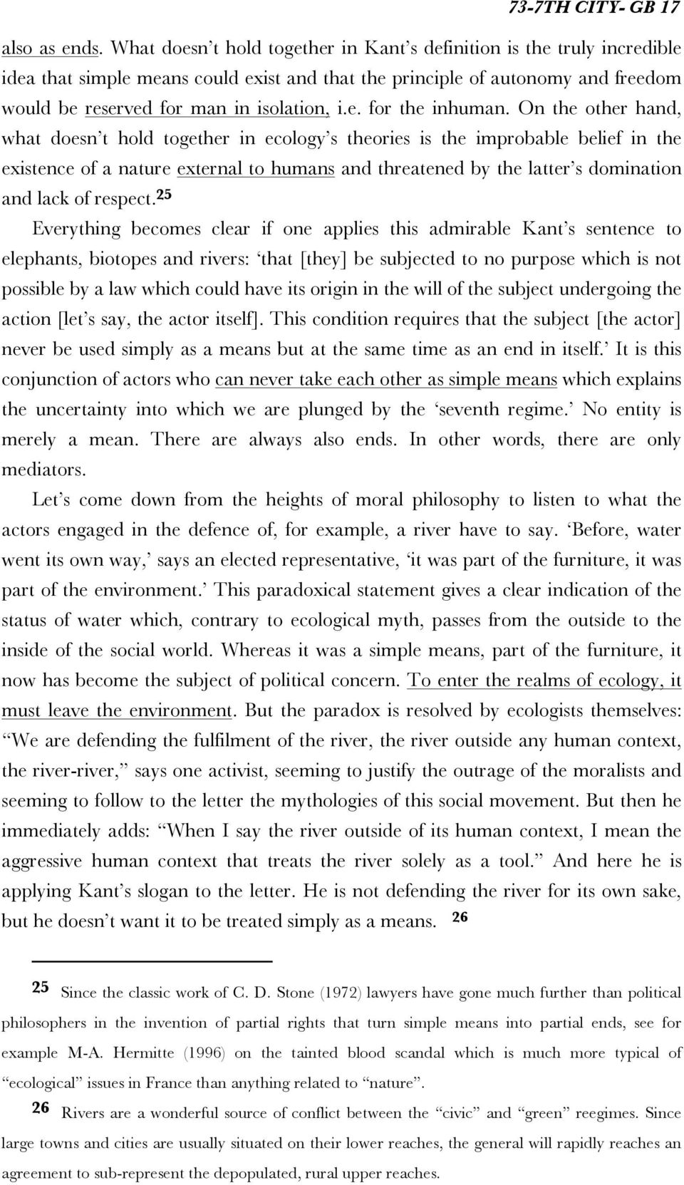 On the other hand, what doesn t hold together in ecology s theories is the improbable belief in the existence of a nature external to humans and threatened by the latter s domination and lack of