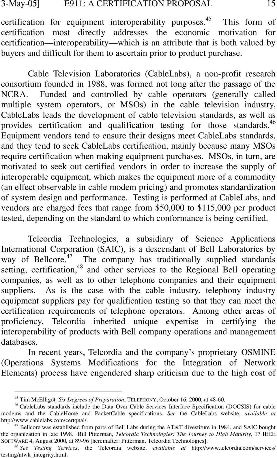 ascertain prior to product purchase. Cable Television Laboratories (CableLabs), a non-profit research consortium founded in 1988, was formed not long after the passage of the NCRA.