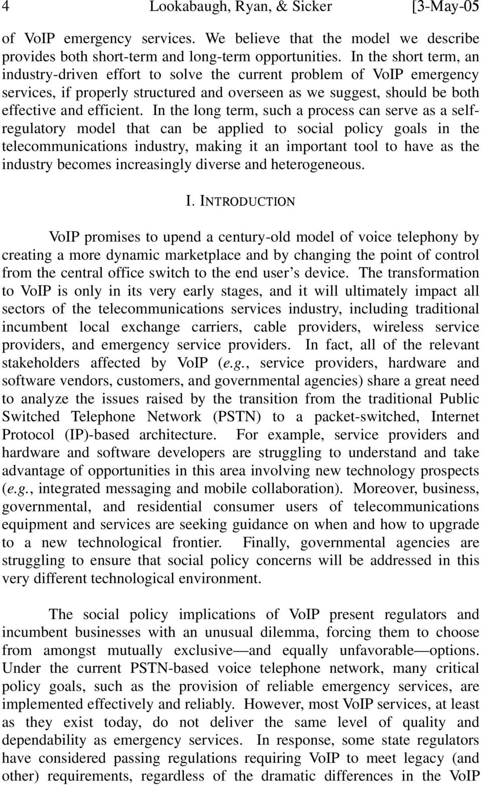 In the long term, such a process can serve as a selfregulatory model that can be applied to social policy goals in the telecommunications industry, making it an important tool to have as the industry