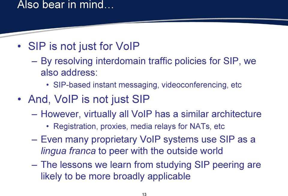 architecture Registration, proxies, media relays for NATs, etc Even many proprietary VoIP systems use SIP as a lingua
