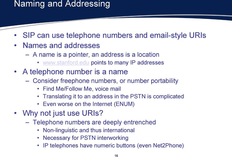 edu points to many IP addresses A telephone number is a name Consider freephone numbers, or number portability Find Me/Follow Me, voice mail