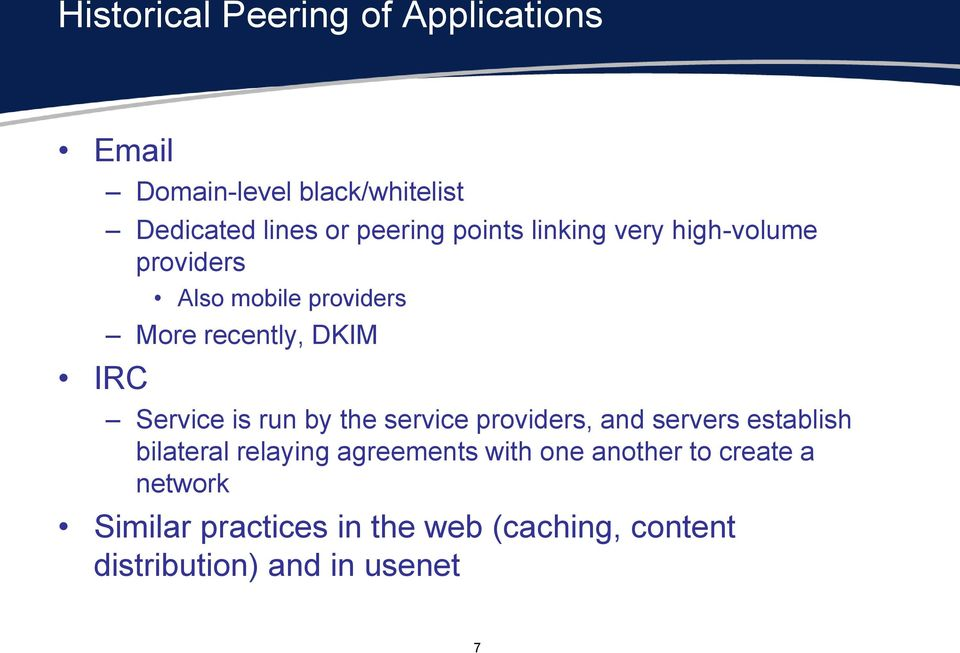 Service is run by the service providers, and servers establish bilateral relaying agreements with