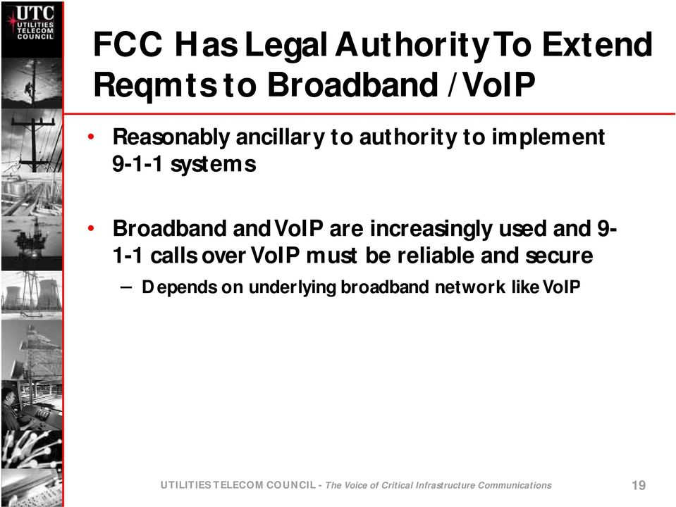 calls over VoIP must be reliable and secure Depends on underlying broadband network
