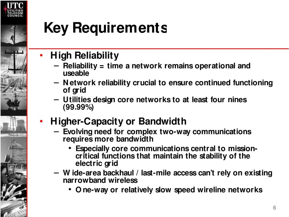 99%) Higher-Capacity or Bandwidth Evolving need for complex two-way communications requires more bandwidth Especially core communications central