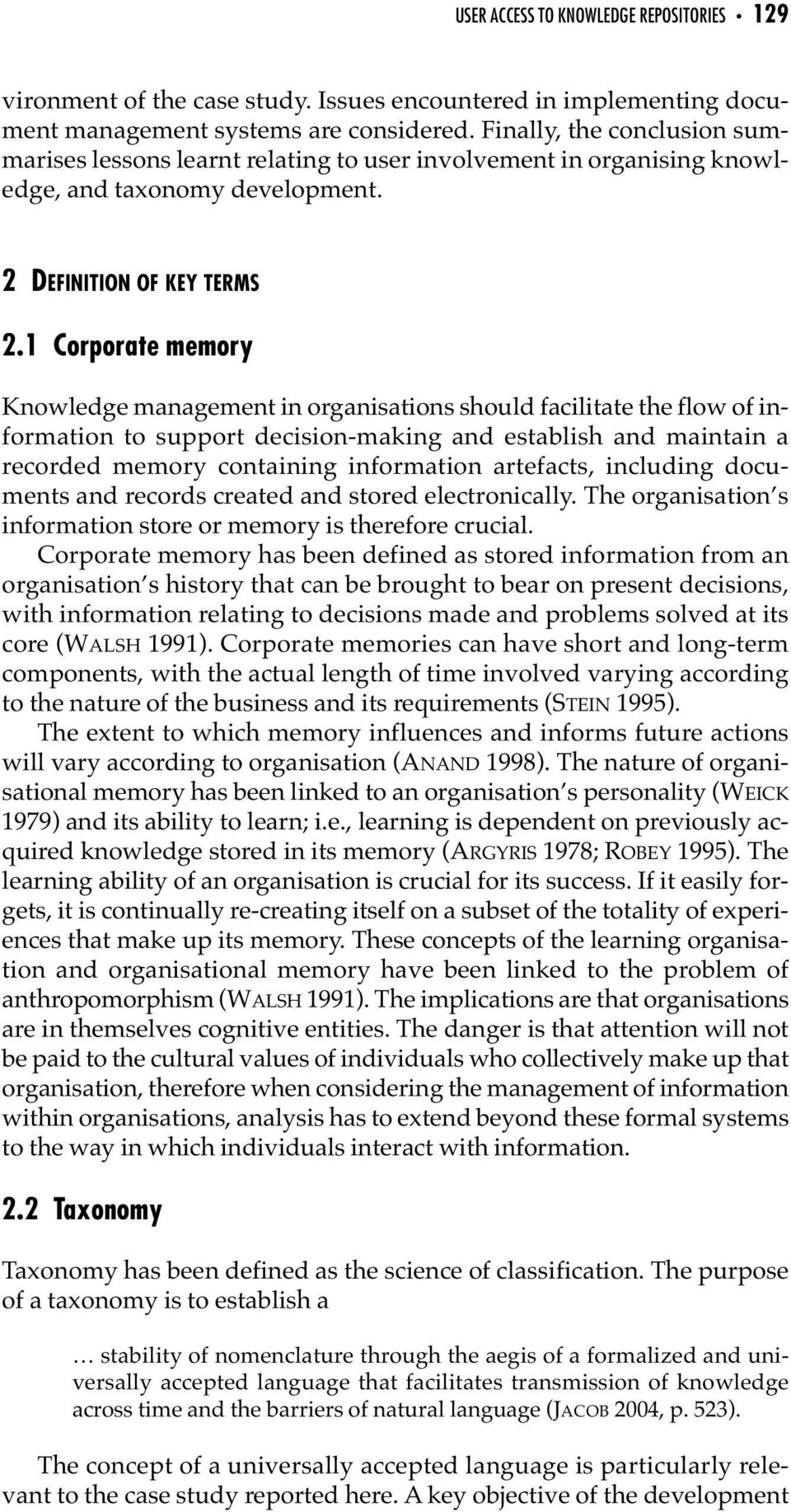 1 Corporate memory Knowledge management in organisations should facilitate the flow of information to support decision-making and establish and maintain a recorded memory containing information