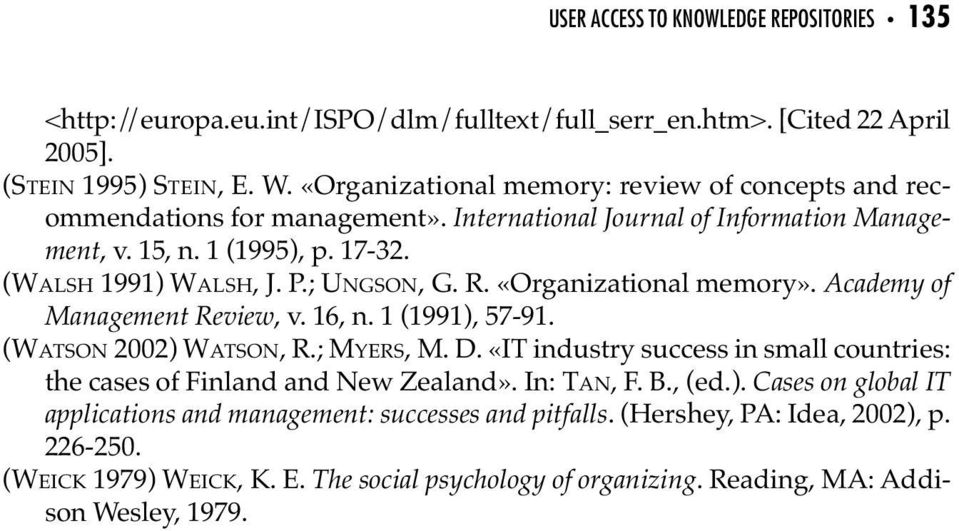 R. «Organizational memory». Academy of Management Review, v. 16, n. 1 (1991), 57-91. (WATSON 2002) WATSON, R.; MYERS, M. D.