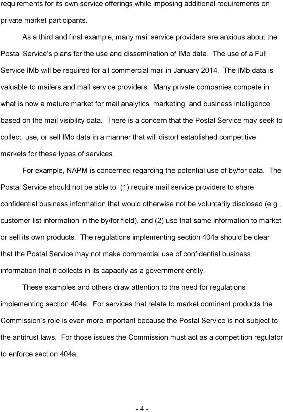 The use of a Full Service IMb will be required for all commercial mail in January 2014. The IMb data is valuable to mailers and mail service providers.