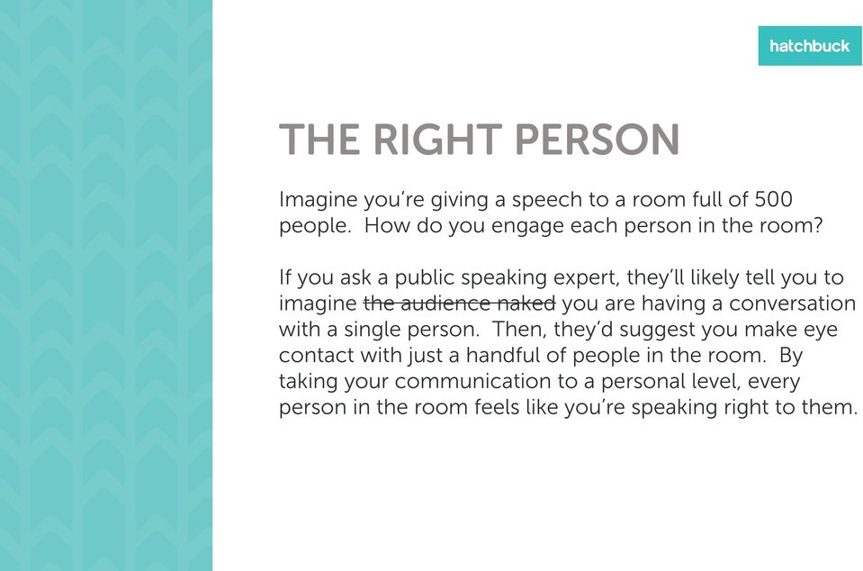If you ask a public speaking expert, they ll likely tell you to imagine the audience naked you are having a