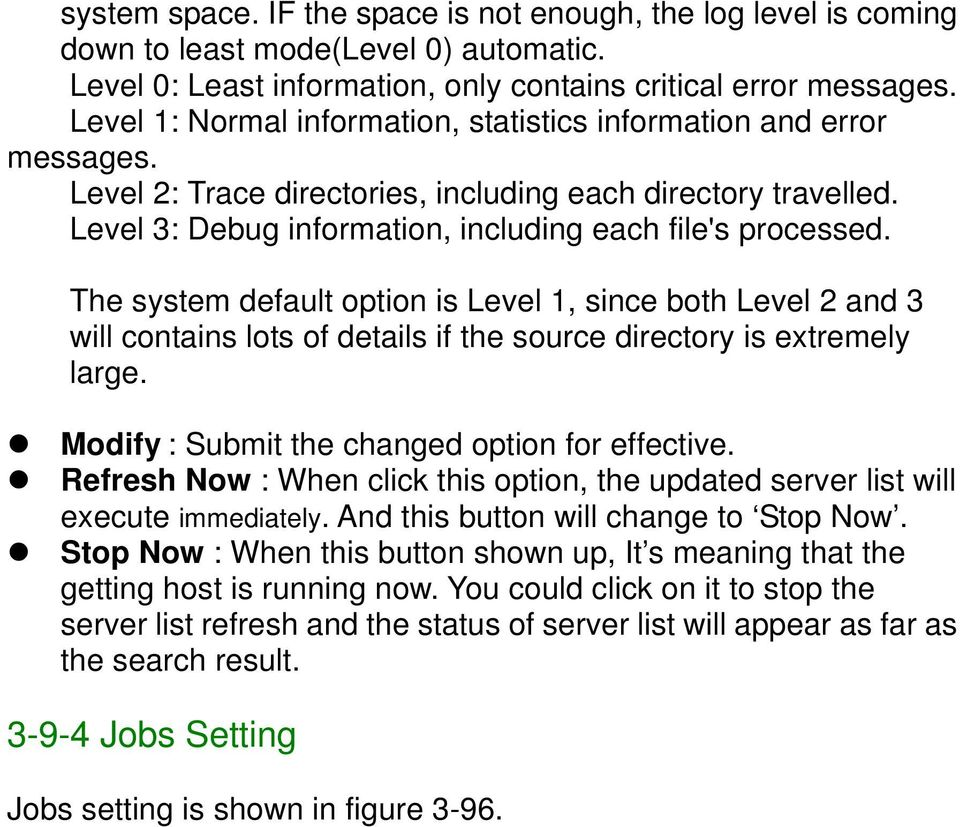The system default option is Level 1, since both Level 2 and 3 will contains lots of details if the source directory is extremely large. Modify : Submit the changed option for effective.