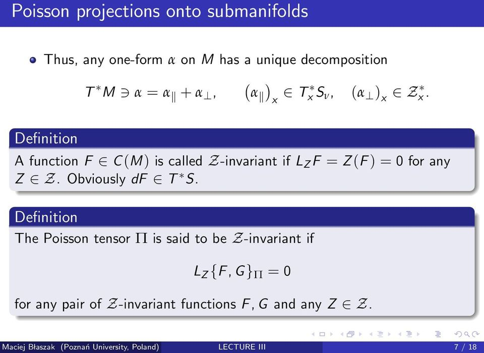 Definition A function F C (M) is called Z-invariant if L Z F = Z (F ) = 0 for any Z Z. Obviously df T S.