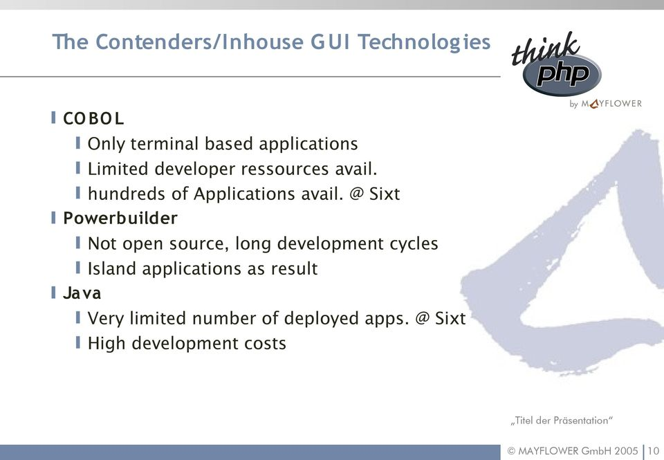 @ Sixt Powerbuilder Not open source, long development cycles Island applications as