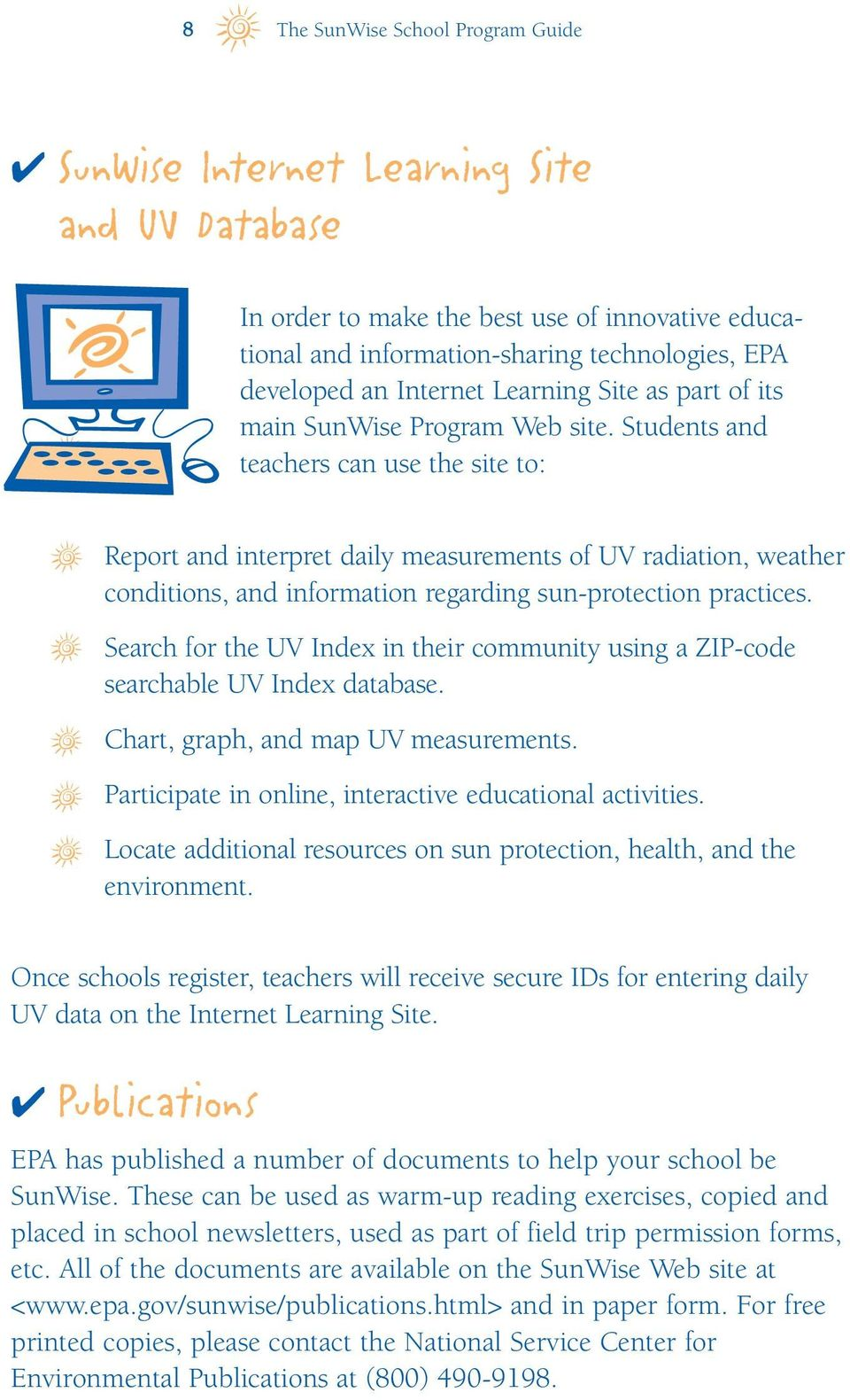 Students and teachers can use the site to: Report and interpret daily measurements of UV radiation, weather conditions, and information regarding sun-protection practices.