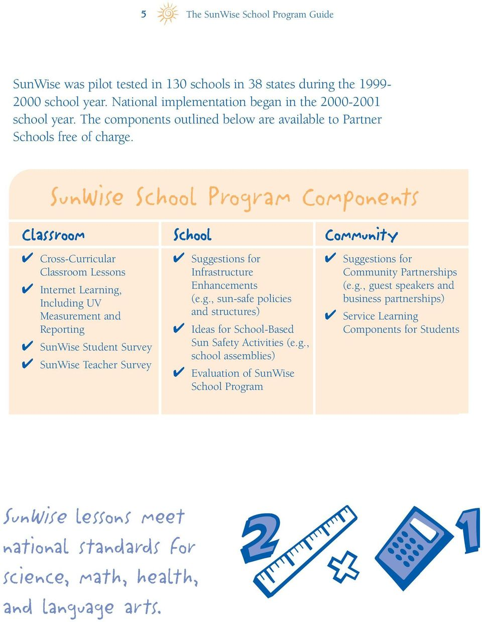 SunWise School Program Components Classroom Cross-Curricular Classroom Lessons Internet Learning, Including UV Measurement and Reporting SunWise Student Survey SunWise Teacher Survey School