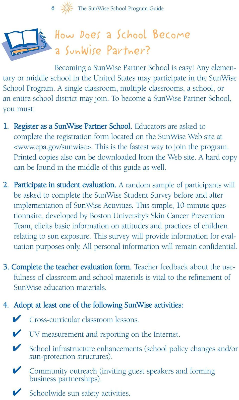 To become a SunWise Partner School, you must: 1. Register as a SunWise Partner School. Educators are asked to complete the registration form located on the SunWise Web site at <www.epa.gov/sunwise>.