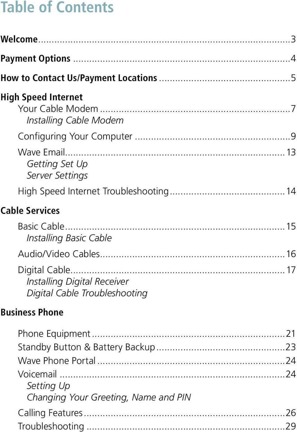 ..14 Cable Services Basic Cable...15 Installing Basic Cable Audio/Video Cables...16 Digital Cable.