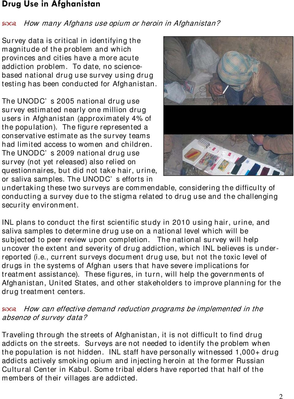 To date, no sciencebased national drug use survey u sing drug testing has been condu cted for Afghanistan.