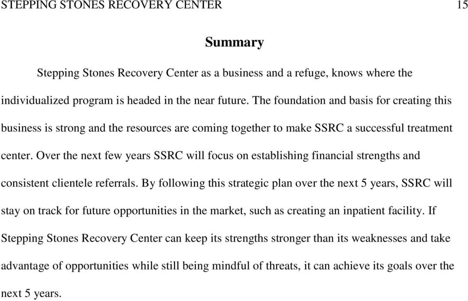 Over the next few years SSRC will focus on establishing financial strengths and consistent clientele referrals.