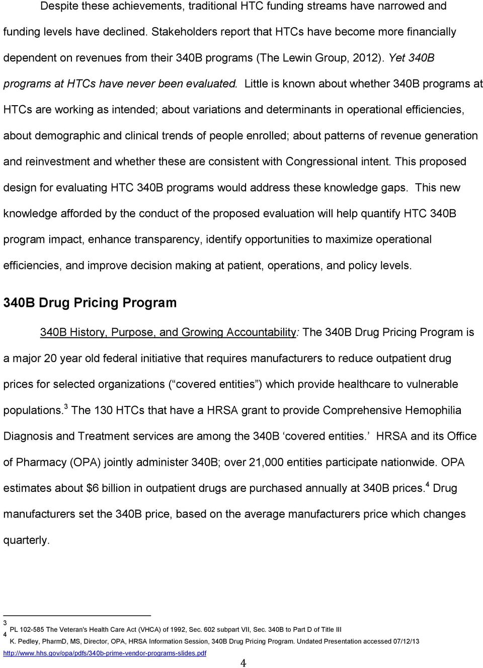 Little is known about whether 340B programs at HTCs are working as intended; about variations and determinants in operational efficiencies, about demographic and clinical trends of people enrolled;
