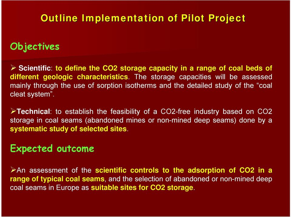 Technical: to establish the feasibility of a CO2-free industry based on CO2 storage in coal seams (abandoned mines or non-mined deep seams) done by a systematic study of
