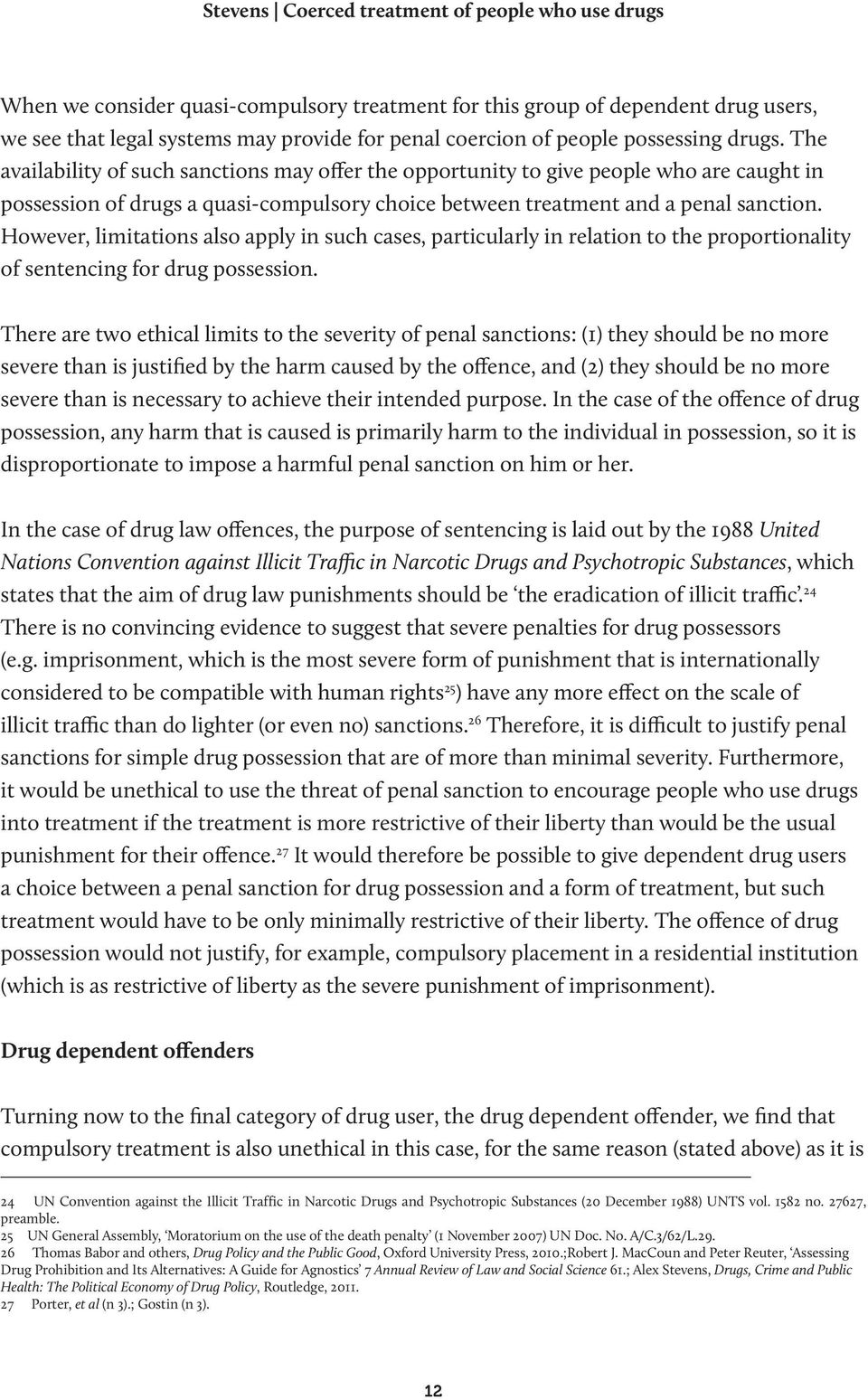 The availability of such sanctions may offer the opportunity to give people who are caught in possession of drugs a quasi-compulsory choice between treatment and a penal sanction.