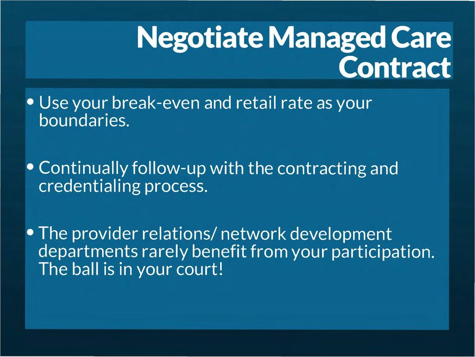 Contract Continually follow-up with the contracting and credentialing