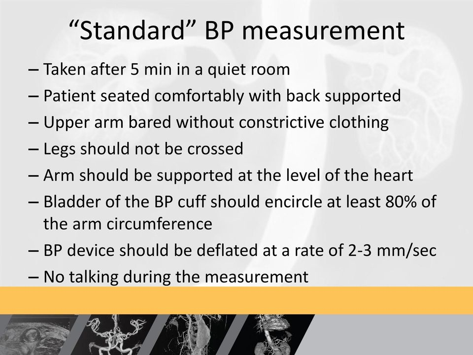 supported at the level of the heart Bladder of the BP cuff should encircle at least 80% of the