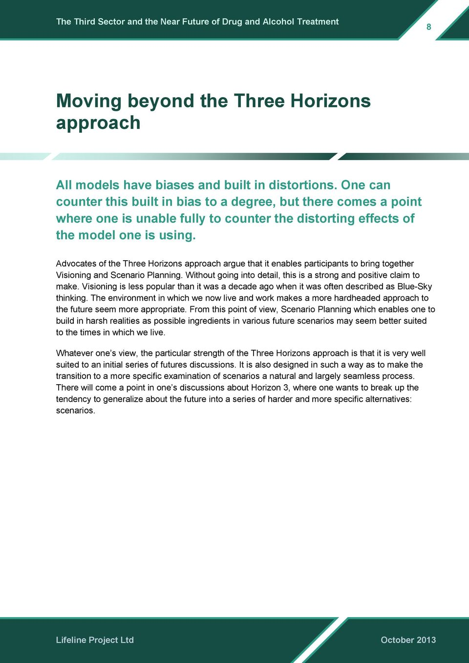 Advocates of the Three Horizons approach argue that it enables participants to bring together Visioning and Scenario Planning. Without going into detail, this is a strong and positive claim to make.