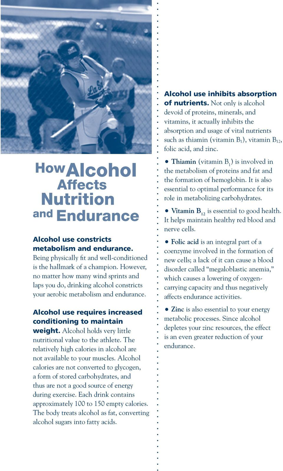 Alcohol holds very little nutritional value to the athlete. The relatively high calories in alcohol are not available to your muscles.