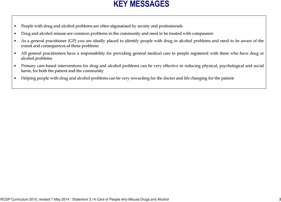 practitioners have a responsibility for providing general medical care to people registered with them who have drug or alcohol problems Primary care-based interventions for drug and alcohol problems