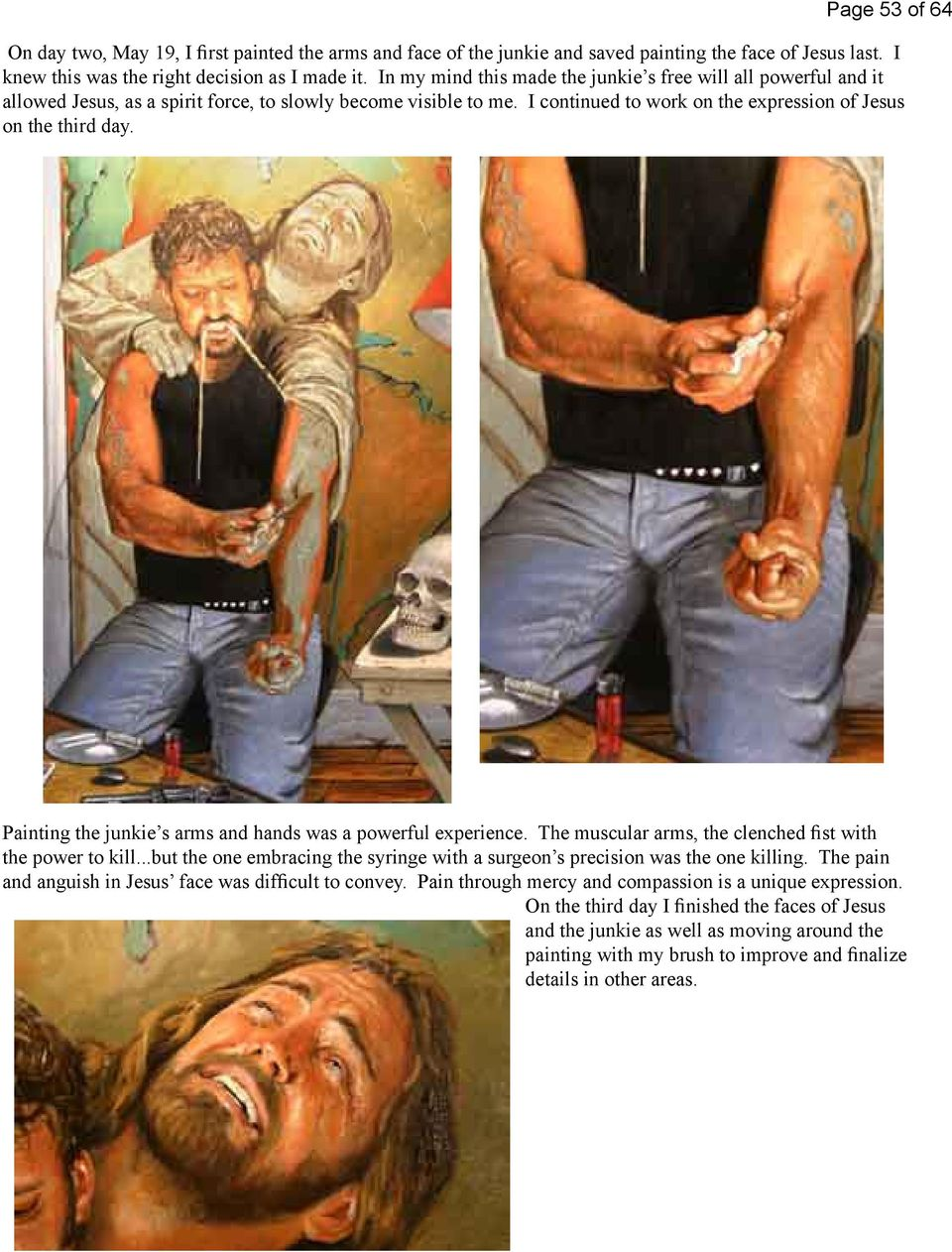 Painting the junkie s arms and hands was a powerful experience. The muscular arms, the clenched fist with the power to kill.