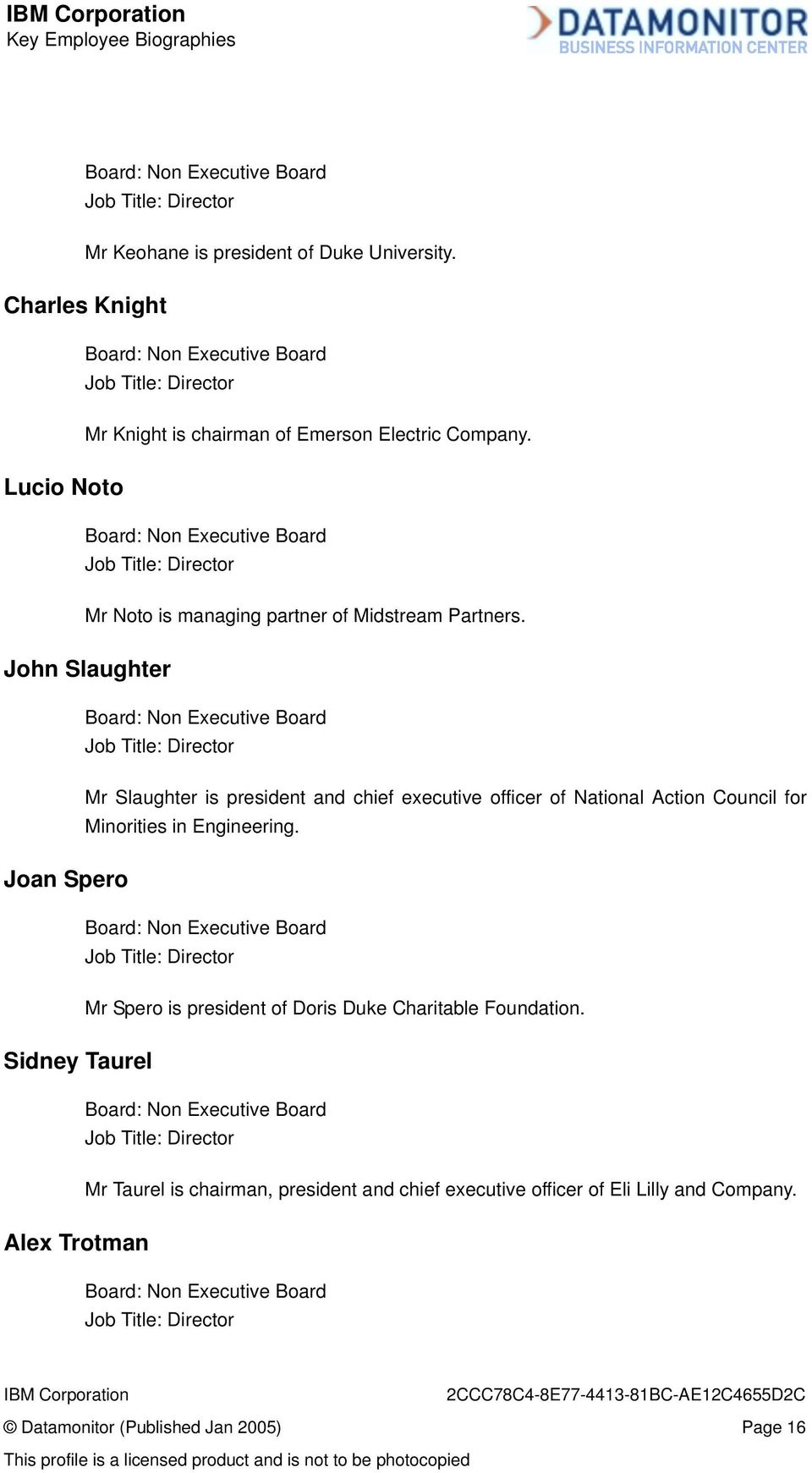 Board: Non Executive Board Job Title: Director Mr Noto is managing partner of Midstream Partners.
