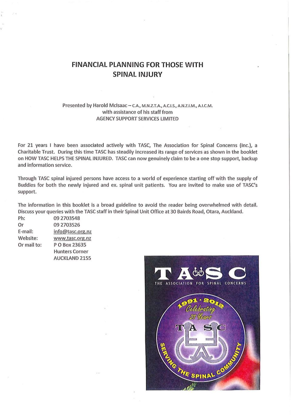 ), a Charitable Trust. During this time TASC has steadily increased its range of services as shown in the booklet on HOW TASC HELPS THE SPINAL INJURED.