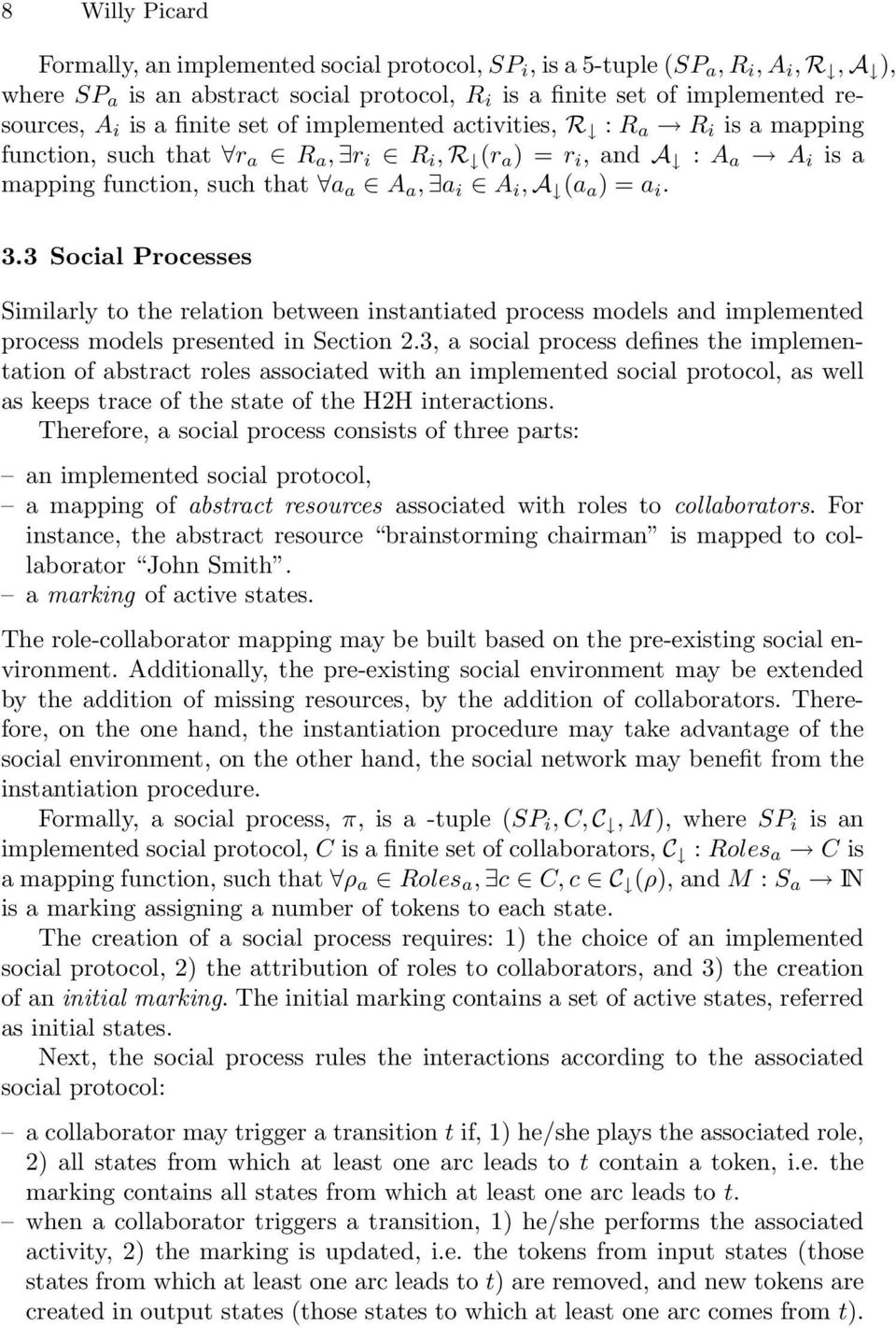 3.3 Social Processes Similarly to the relation between instantiated process models and implemented process models presented in Section 2.