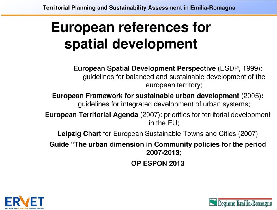 development (2005): guidelines for integrated development of urban systems; European Territorial Agenda (2007): priorities for territorial