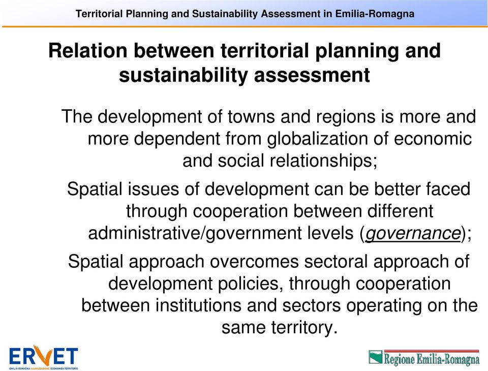 of development can be better faced through cooperation between different administrative/government levels (governance); Spatial approach